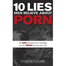 10 Lies Men Believe about Porn: The Lies That Keep Men in Bondage, and the Truth That Sets Them Free (Morgan James Faith)