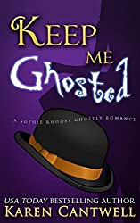 Keep Me Ghosted (A Sophie Rhodes Ghostly Romane Book 1)
