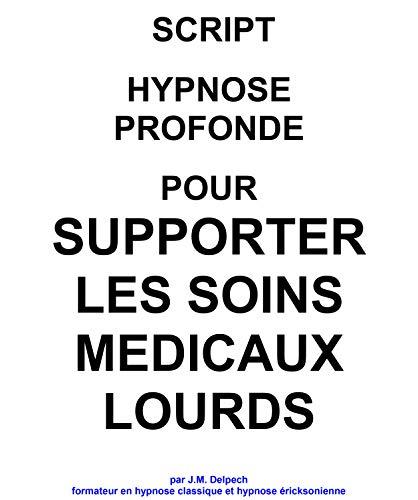 Script pour supporter les soins médicaux lourds par Jean-Marie  Delpech