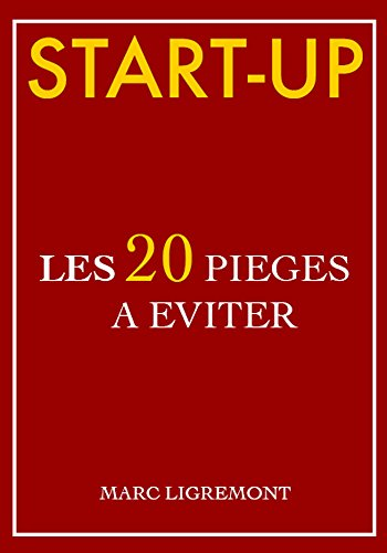 START-UP: LES 20 PIEGES A EVITER par MARC LIGREMONT