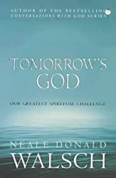 Tomorrow's God: Our Greatest Spiritual Challenge (Conversations with God) by Neale Donald Walsch (2004-03-01)