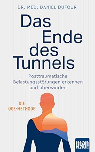 Das Ende des Tunnels: Posttraumatische Belastungsstörungen erkennen und überwinden. Die OGE-Methode