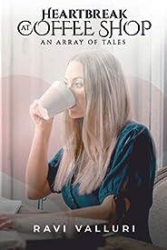 Heartbreak at Coffee Shop: An Array of Tales