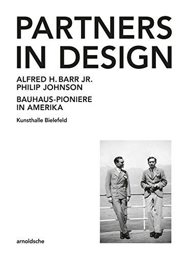 Partners in Design: Alfred H. Barr Jr. und Philip Johnson. Bauhaus-Pioniere in Amerika