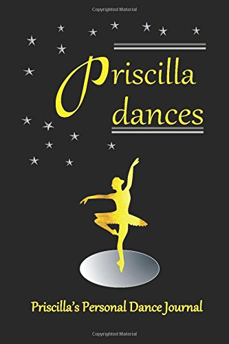 Priscilla Dances Priscilla's Personal Dance Journal: Ballet Dance Journal for Girls 200 Lined pages (Personalised Dance Journal Book Series) por Judy John-Baptiste