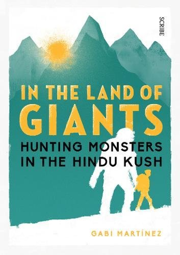 In the Land of Giants: hunting monsters in the Hindu Kush por Gabi Martínez