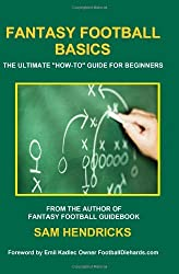 Fantasy Football Basics: The Ultimate How-to Guide for Beginners by Sam Hendricks (2010-05-26)