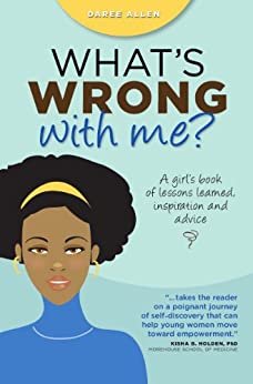 What's Wrong With Me?: A Girl's Book of Lessons Learned, Inspiration and Advice (English Edition) par [Allen, Daree]