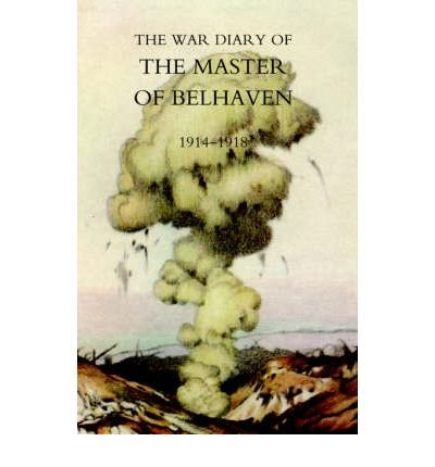 Preisvergleich Produktbild [(War Diary of the Master of Belhaven 1914-1918)] [ By (author) Ralph G. A. Lt Col. the Hon. Hamilton ] [April,  2005]