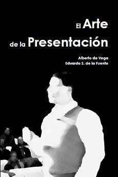 El Arte de la Presentación de [Presentaciones Artesanas, de Vega Luna, Alberto, S. de la Fuente, Eduardo]