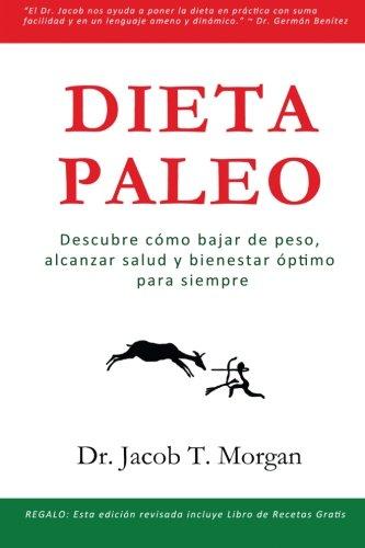 Dieta Paleo: Descubre cómo bajar de peso, alcanzar salud y bienestar óptimo para siempre (Nutrición y Salud)