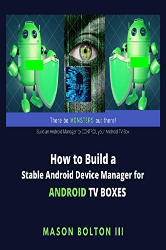 How to Build a Stable Android Device Manager for Android TV Boxes: Build an Android Manager to CONTROL your Android TV Box