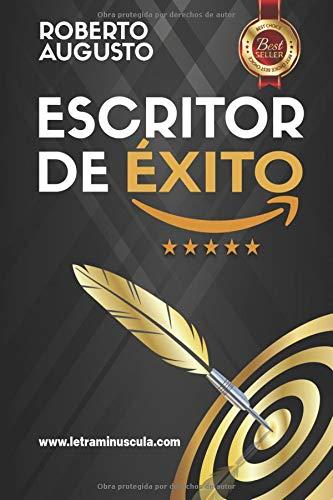 ESCRITOR DE ÉXITO: Un manual práctico para autores autoeditados que quieren triunfar y vender muchos libros en Amazon por Roberto Augusto