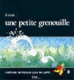 Il était... une petite grenouille 2 : Méthode de français pour les petits, Le livre de l'élève
