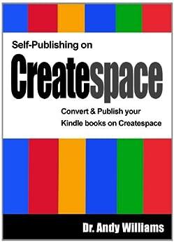 Self-Publishing on CreateSpace: Convert & publish your Kindle books on Createspace (English Edition) par [Williams, Dr. Andy]