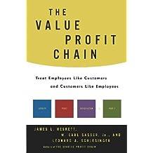 The Value Profit Chain: Treat Employees Like Customers and Customers Like Employees by Heskett, James L., Sasser, Earl, Schlesinger, Leonard A. (2003) Hardcover