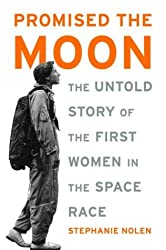 Promised the Moon: The Untold Story of the First Women in the Space Race by Stephanie Nolen (2003-07-09)