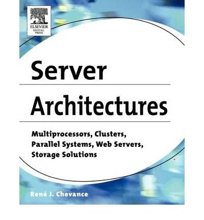 [(Server Architectures: Multiprocessors, Clusters, Parallel Systems, Web Servers, Storage Solutions )] [Author: Rene J. Chevance] [Dec-2004]