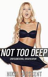NOT TOO DEEP!: Crossdressing, Sissification