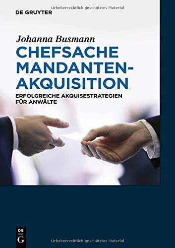 Chefsache Mandantenakquisition: Erfolgreiche Akquisestrategien für Anwälte