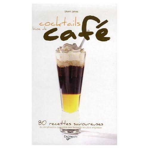 Cocktails à base de café : 80 Recettes savoureuses du simplissime cappuccino aux desserts les plus originaux