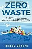 Zero Waste: Müll reduzieren & Plastik vermeiden - Mit vielen Tipps für ein plastikfreies Leben, die Umwelt schützen und dabei noch Geld sparen