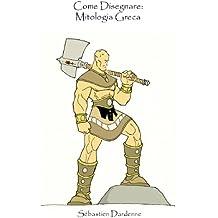 Come Disegnare: Mitologia Greca (Italian Edition)