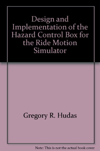 Design and Implementation of the Hazard Control Box for the Ride Motion Simulator par Gregory R. Hudas