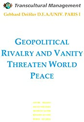 GEOPOLITICAL RIVALRY AND VANITY ARE THREATENING WORLD PEACE