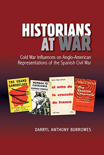 Historians at War: Cold War Influences on Anglo-American Representations of the Spanish Civil War (The Canada Blanch / Sussex Academic Studies on Contemporary Spain) por Dr. Darryl Burrowes
