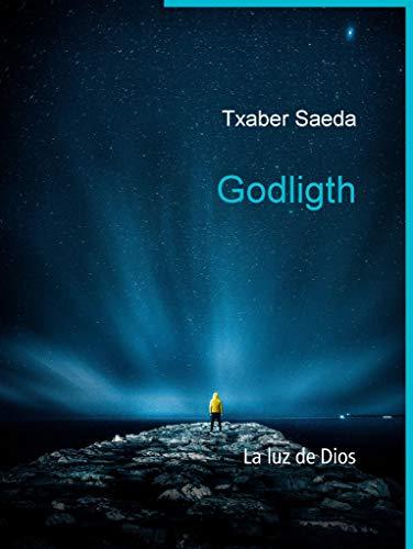 Godligth: La luz de Dios eBook: Txaber Saeda: Amazon.es: Tienda Kindle