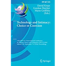 Technology and Intimacy: Choice or Coercion: 12th IFIP TC 9 International Conference on Human Choice and Computers, HCC12 2016, Salford, UK, September ... and Communication Technology Book 474)