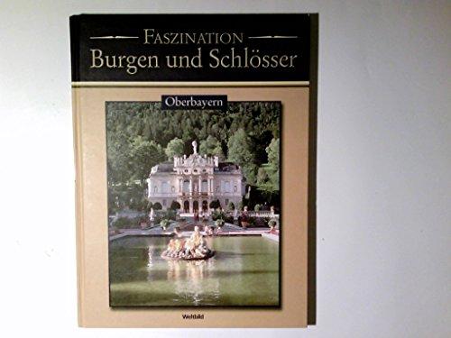 Oberbayern. Faszination Burgen und Schlösser
