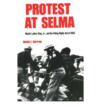 [( Protest at Selma: Martin Luther King, Jr., and the Voting Rights Act of 1965 )] [by: David J. Garrow] [Sep-1980] par David J. Garrow