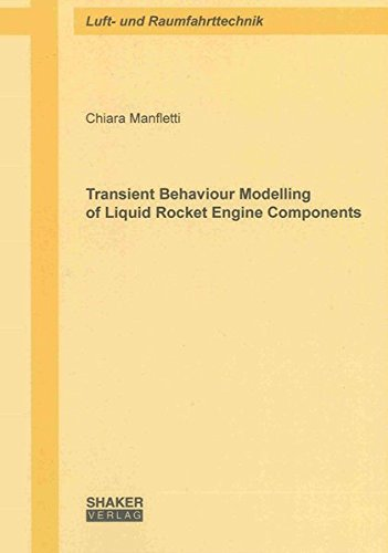 Transient Behaviour Modelling of Liquid Rocket Engine Components (Berichte aus der Luft- und Raumfahrttechnik)