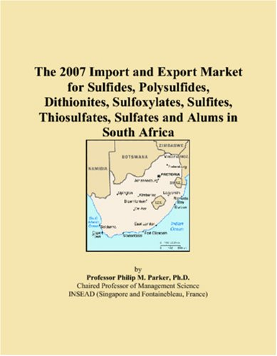 The 2007 Import and Export Market for Sulfides, Polysulfides, Dithionites, Sulfoxylates, Sulfites, Thiosulfates, Sulfates and Alums in South Africa