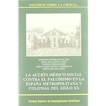 La acción médico-social contra el paludismo en la España metropolitana y colonial del siglo XX (Estudios sobre la Ciencia)