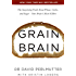 Grain Brain: The Surprising Truth about Wheat, Carbs, and Sugar - Your Brain's Silent Killers (English Edition)