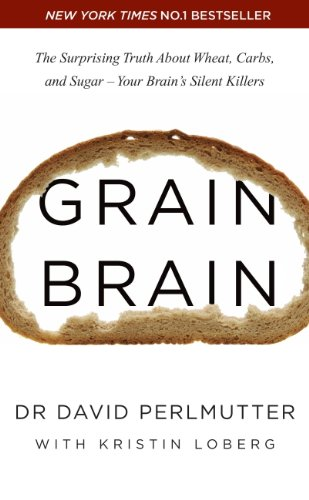 Grain Brain: The Surprising Truth about Wheat, Carbs, and Sugar - Your Brain's Silent Killers (English Edition) por David Perlmutter
