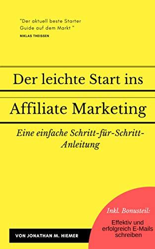Der leichte Start ins Affiliate Marketing: Eine einfache Schritt-für-Schritt-Anleitung im Online Marketing (Empfehlungsmarketing Guideline)