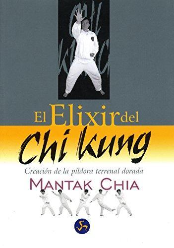 El elixir del chi kung: Creación de la píldora terrenal dorada por Mantak Chia