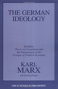 The German Ideology, including Theses on Feuerbach (Great Books in Philosophy) by [Marx, Karl, Friedrich Engels]