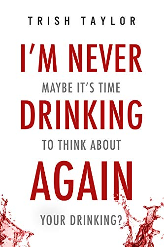 Book cover image for I'm Never Drinking Again: Maybe It's Time To Think About Your Drinking?