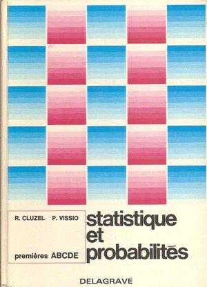 Statistique et Probabilités: Mathématique premières ABCDE par R. Cluzel