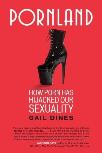 Pornland How Porn Has Hijacked Our Sexuality By Dines Gail 2011