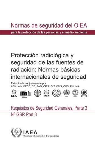 Radiation Protection and Safety of Radiation Sources: International Basic Safety Standards: General Safety Requirements (Collection normes de surete) por European Commission