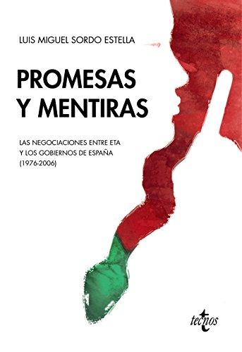 Promesas y mentiras: Las negociaciones entre ETA y los gobiernos de España (1976-2006) (Ciencia Política - Semilla Y Surco - Serie De Ciencia Política)