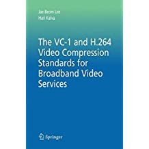 The VC-1 and H.264 Video Compression Standards for Broadband Video Services (Multimedia Systems and Applications, Band 31)