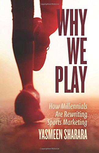 Why We Play: How Millennials Are Rewriting Sports Marketing por Yasmeen Sharara