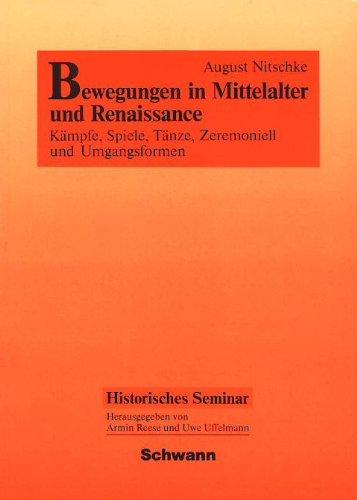 Bewegungen in Mittelalter und Renaissance. Kämpfe, Spiele, Tänze, Zeremoniell und Umgangsformen
